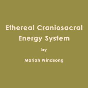 Ethereal Craniosacral Energy System